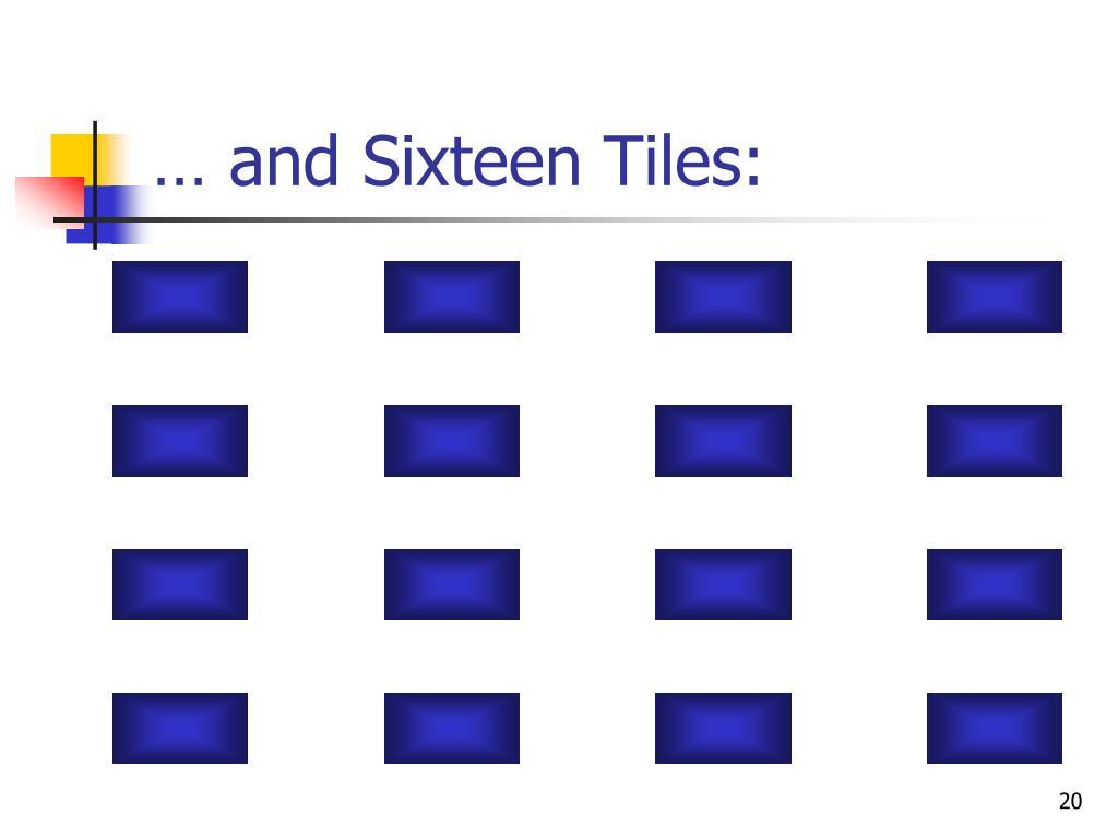 … and Sixteen Tiles: