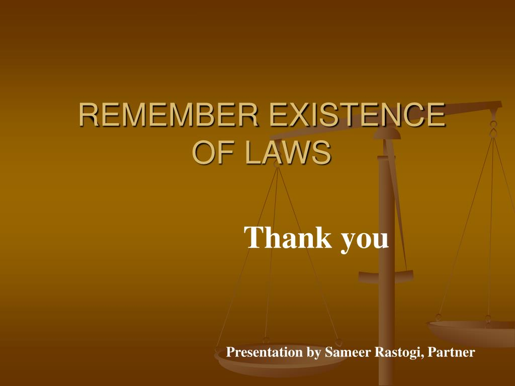 REMEMBER EXISTENCE OF LAWS