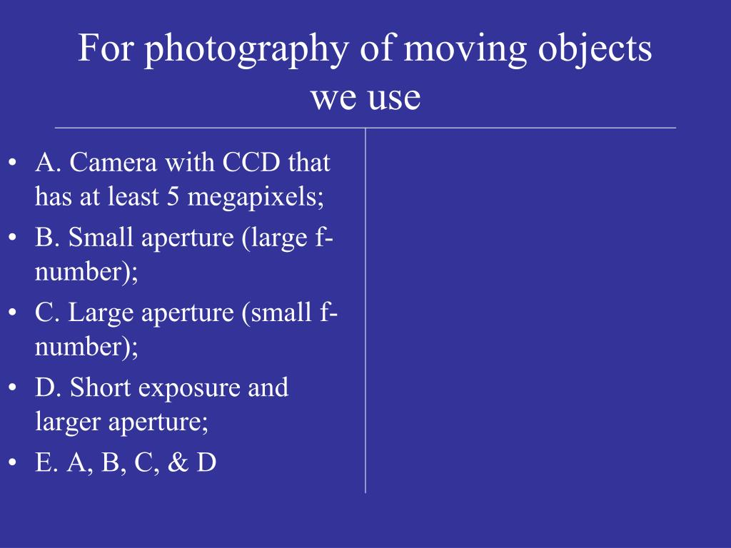 For photography of moving objects we use