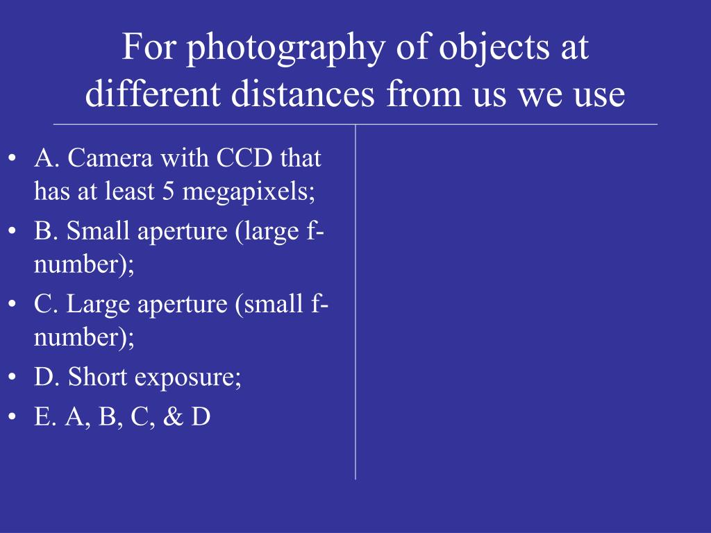 For photography of objects at different distances from us we use