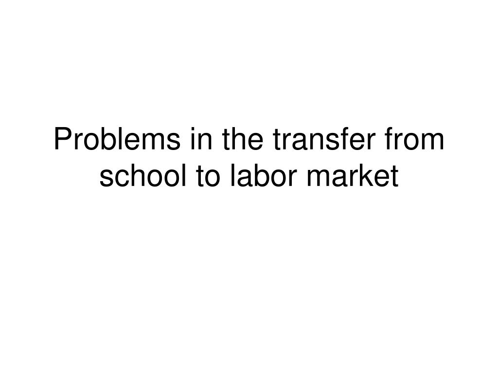 Problems in the transfer from school to labor market