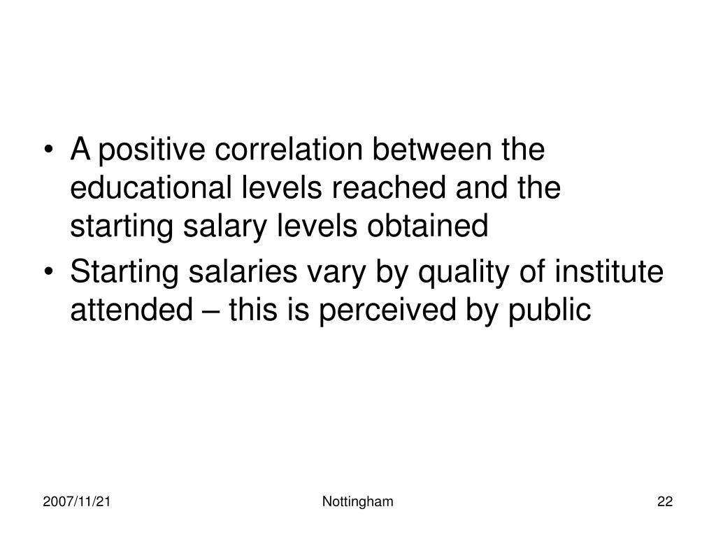 A positive correlation between the educational levels reached and the starting salary levels obtained