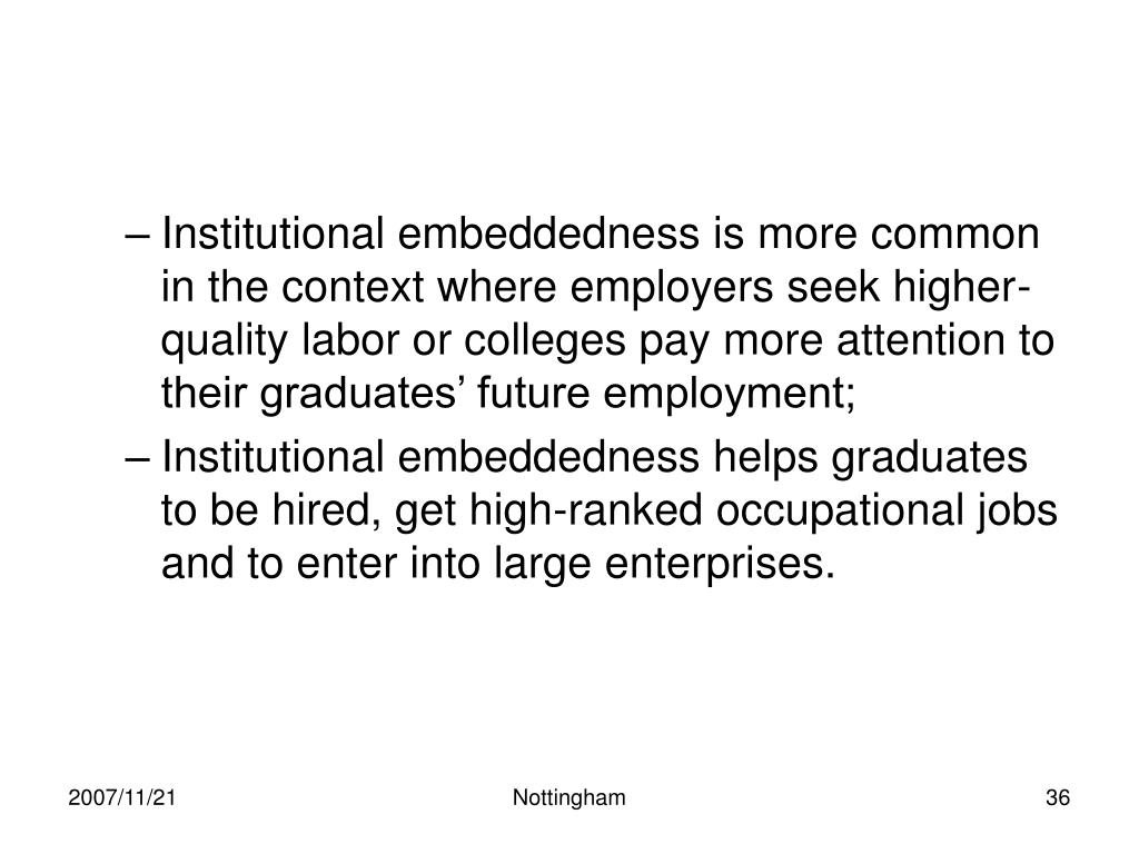 Institutional embeddedness is more common in the context where employers seek higher-quality labor or colleges pay more attention to their graduates' future employment;