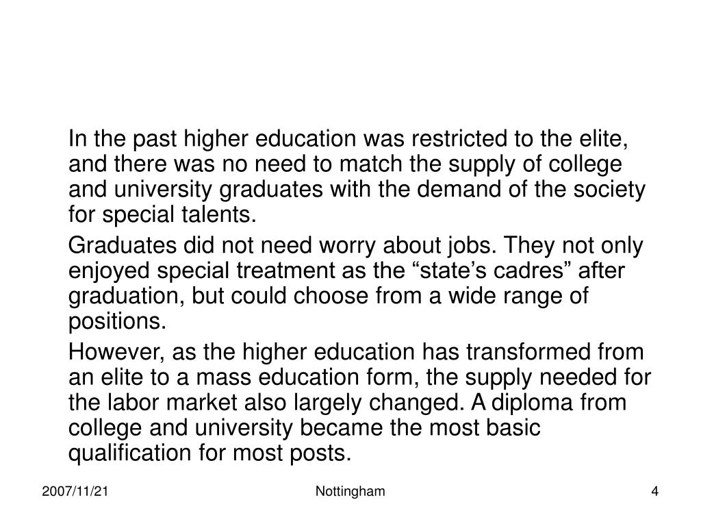 In the past higher education was restricted to the elite, and there was no need to match the supply of college and university graduates with the demand of the society for special talents.