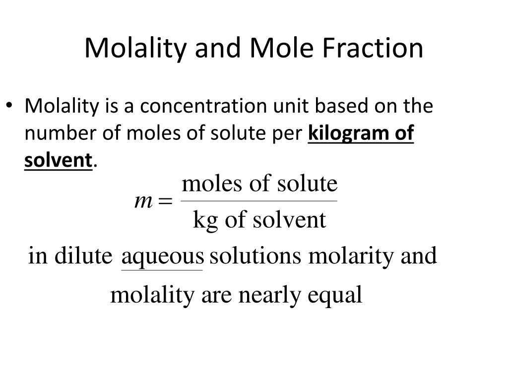Molality is a concentration unit based on the number of moles of solute per