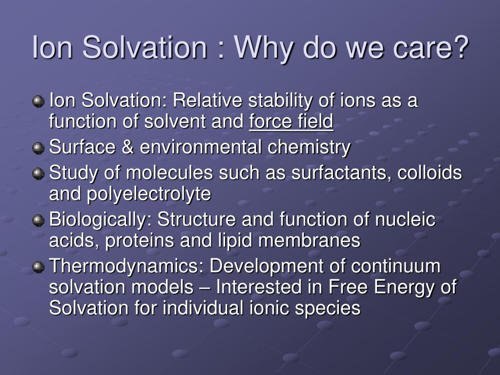 Ion Solvation : Why do we care?