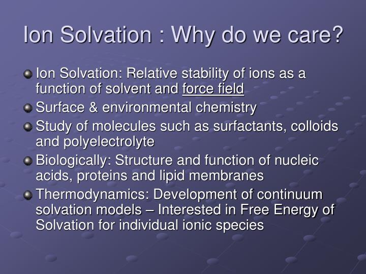 Ion solvation why do we care
