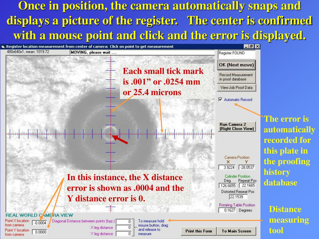Once in position, the camera automatically snaps and displays a picture of the register.   The center is confirmed with a mouse point and click and the error is displayed.