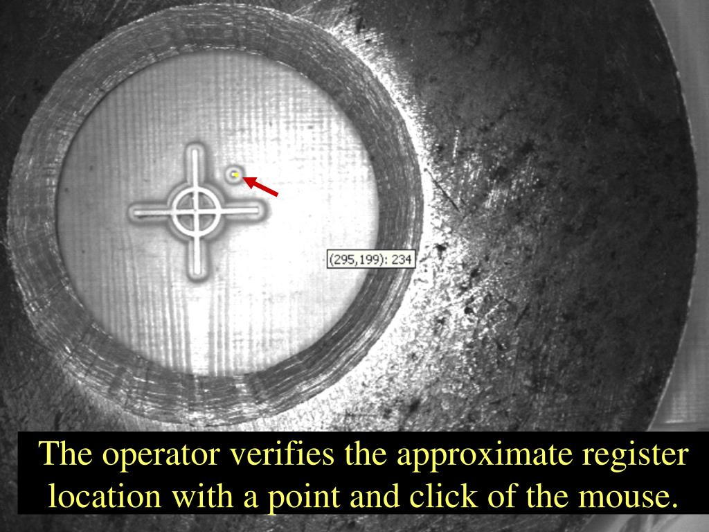 The operator verifies the approximate register location with a point and click of the mouse.