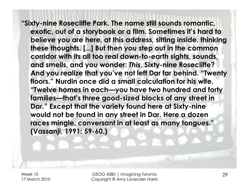"""Sixty-nine Rosecliffe Park. The name still sounds romantic, exotic, out of a storybook or a film. Sometimes it's hard to believe you are here, at this address, sitting inside, thinking these thoughts. [...] But then you step out in the common corridor with its all too real down-to-earth sights, sounds, and smells, and you wonder:"