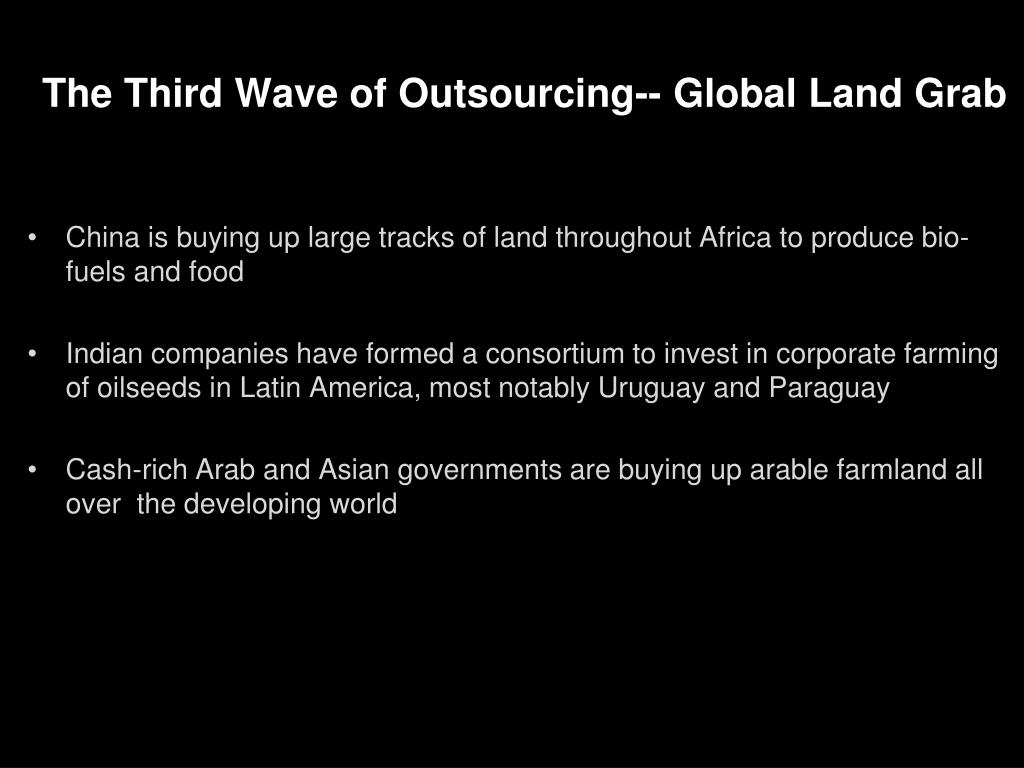 The Third Wave of Outsourcing-- Global Land Grab