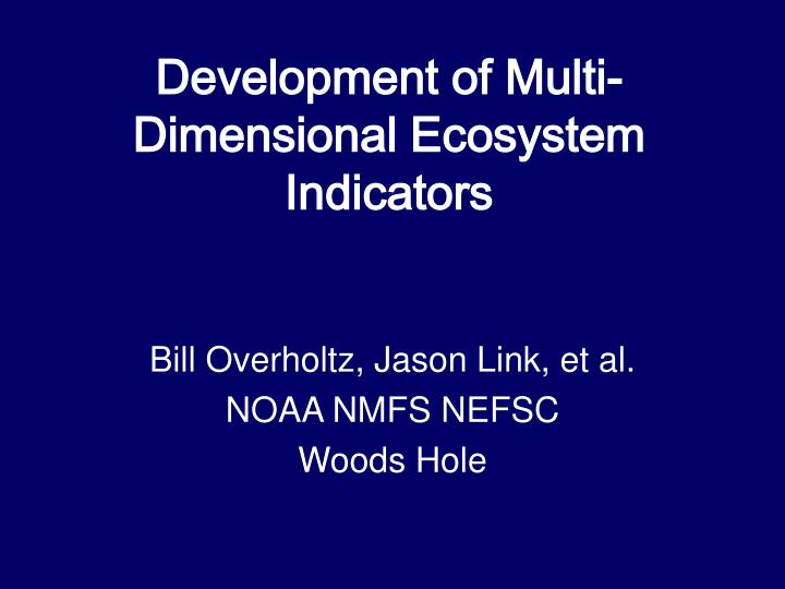 Development of multi dimensional ecosystem indicators l.jpg