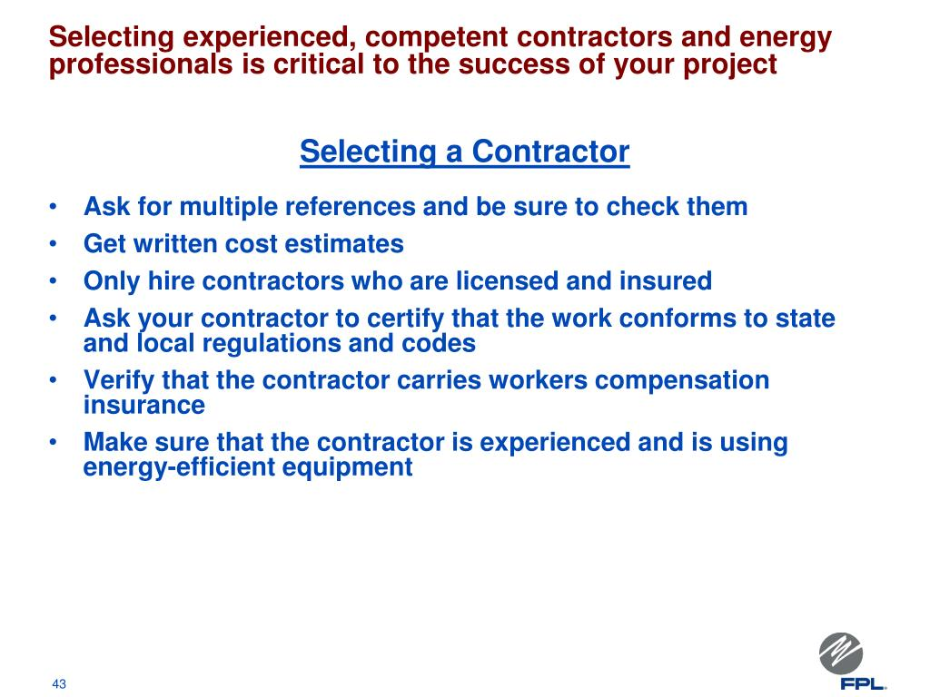 Selecting experienced, competent contractors and energy professionals is critical to the success of your project