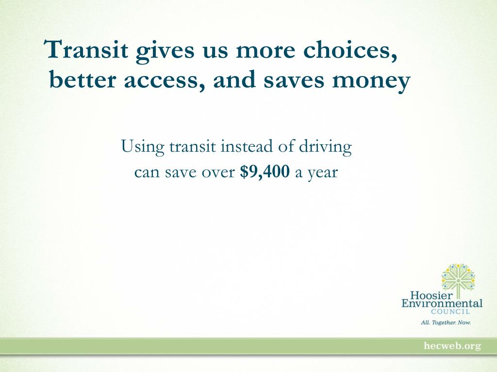 Transit gives us more choices, better access, and saves money