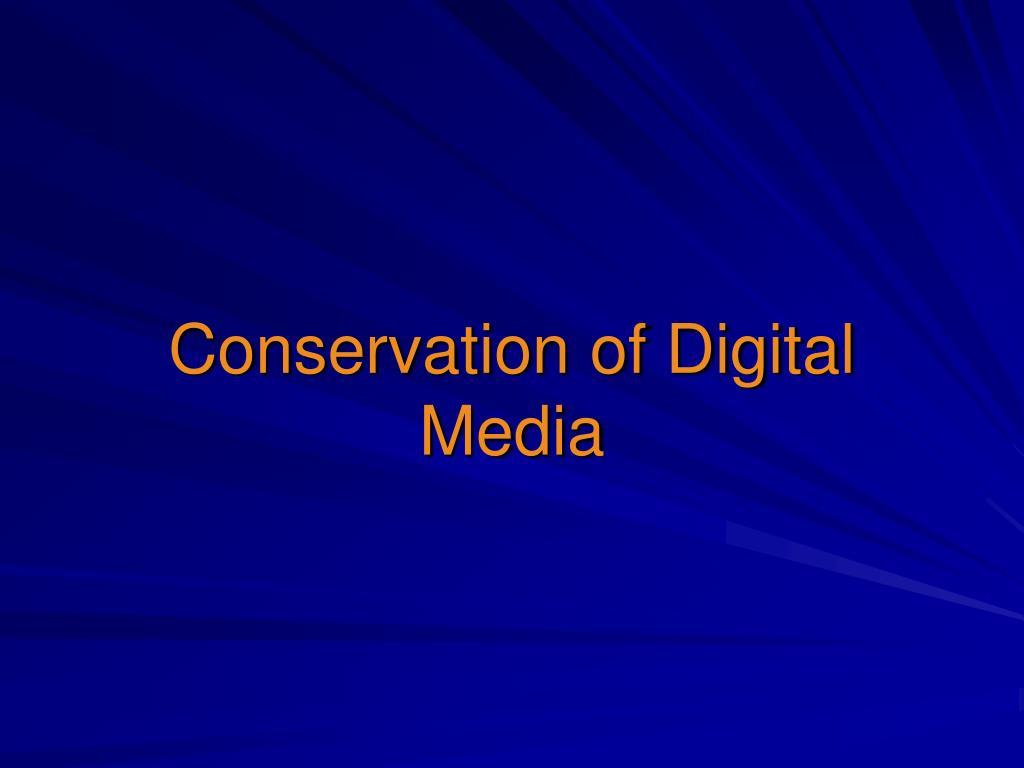 Conservation of Digital Media