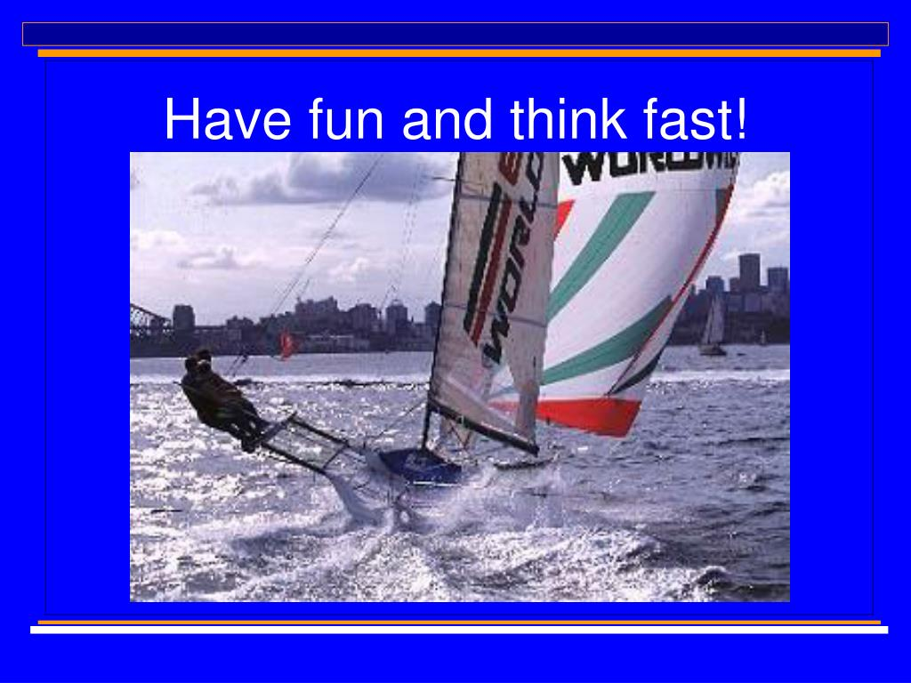 Have fun and think fast!
