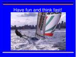 have fun and think fast