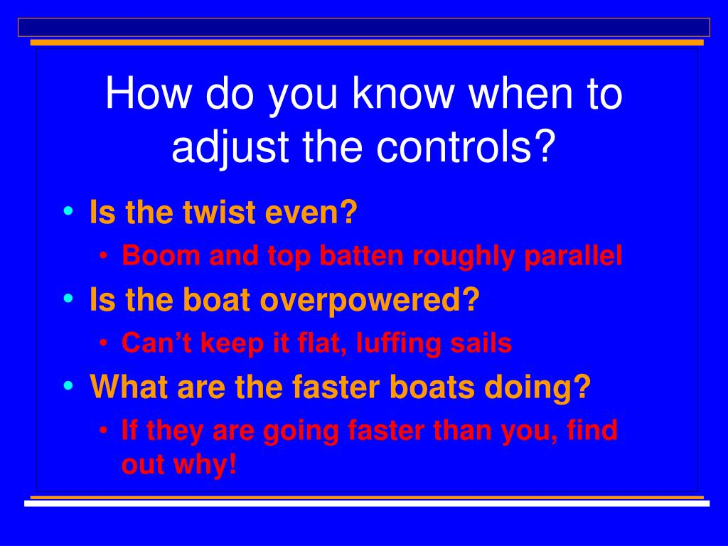 How do you know when to adjust the controls?