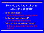 how do you know when to adjust the controls