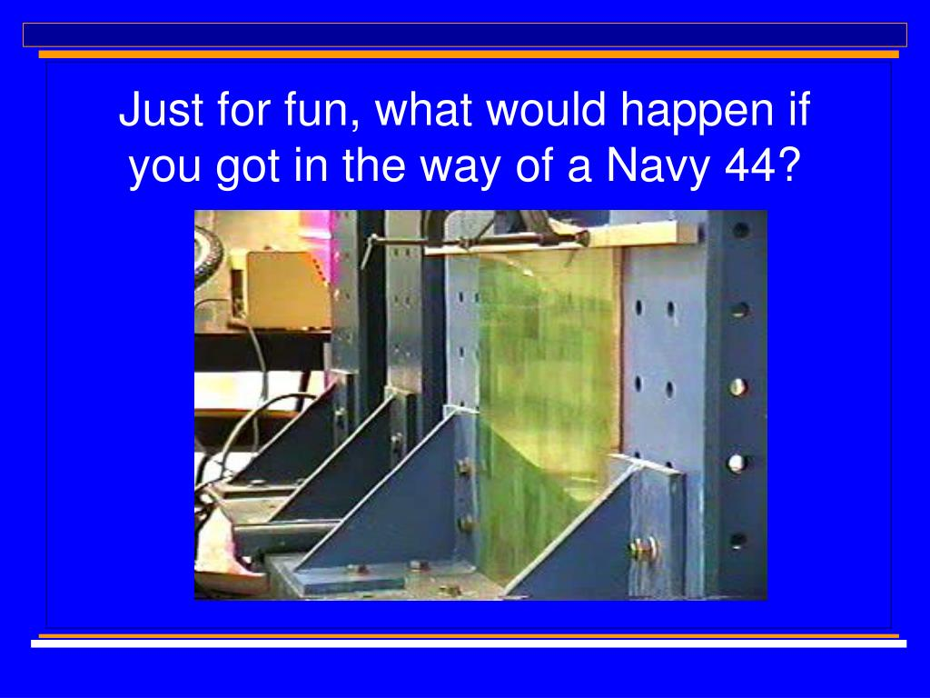 Just for fun, what would happen if you got in the way of a Navy 44?
