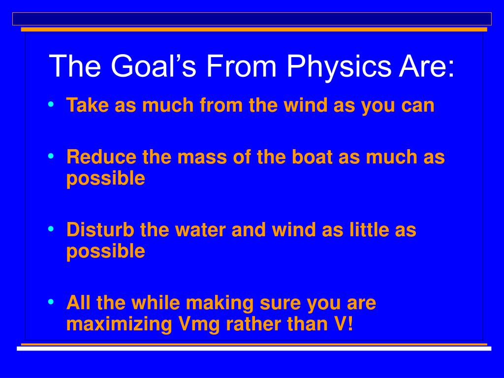 The Goal's From Physics Are: