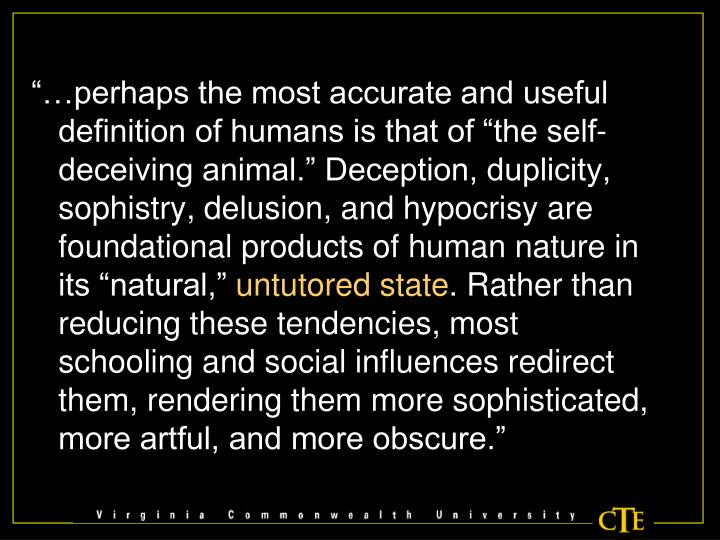 """…perhaps the most accurate and useful definition of humans is that of ""the self-deceiving ani..."