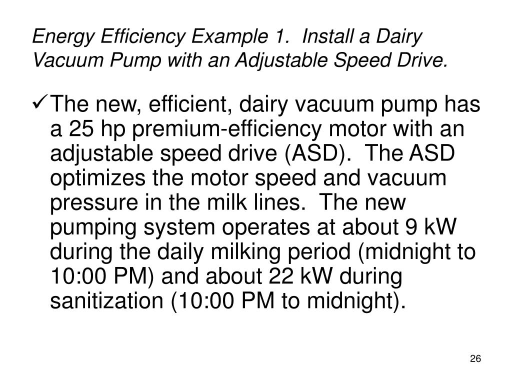 Energy Efficiency Example 1.  Install a Dairy Vacuum Pump with an Adjustable Speed Drive.