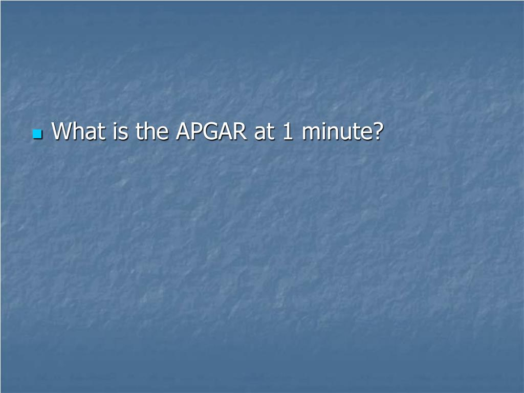What is the APGAR at 1 minute?