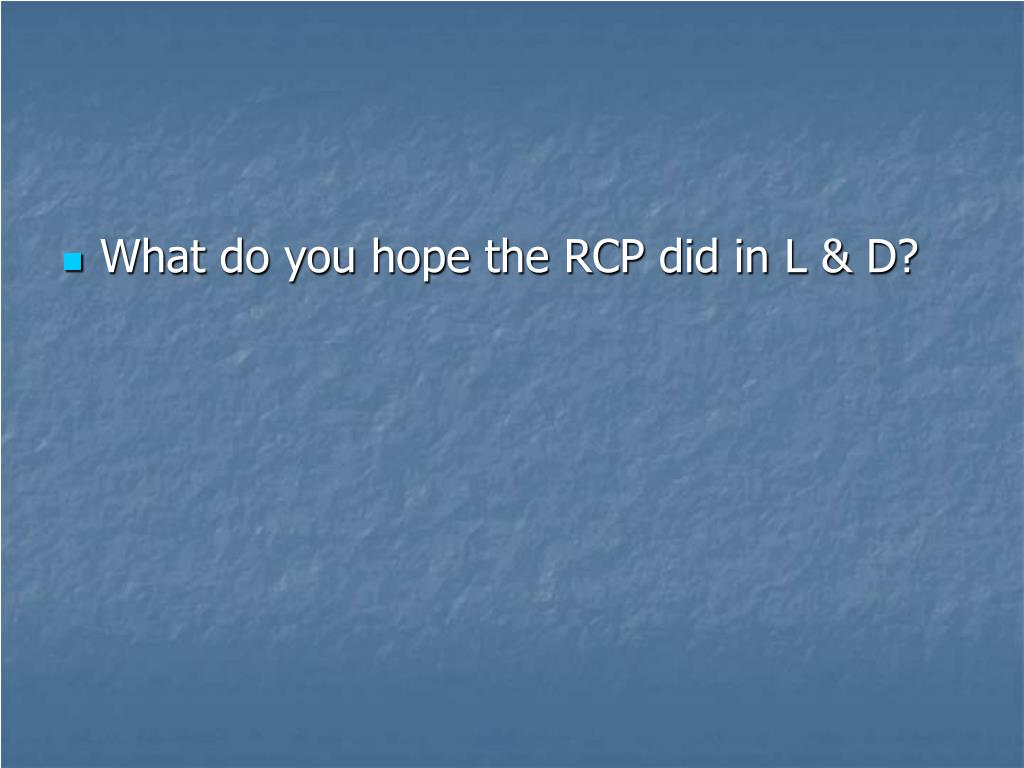 What do you hope the RCP did in L & D?