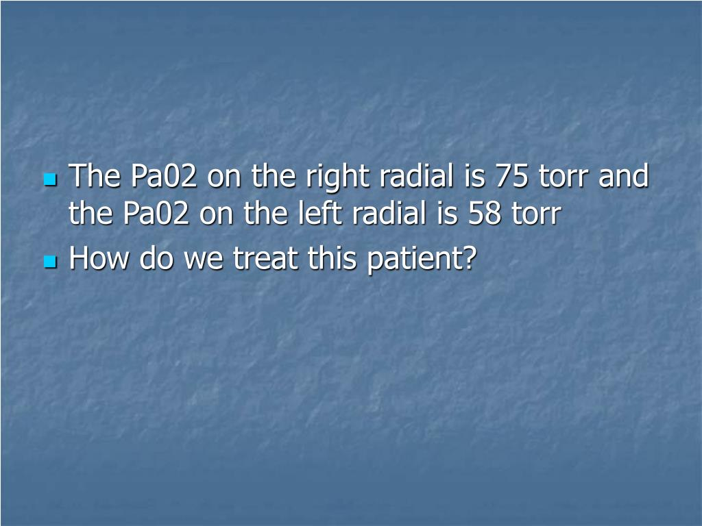 The Pa02 on the right radial is 75 torr and the Pa02 on the left radial is 58 torr