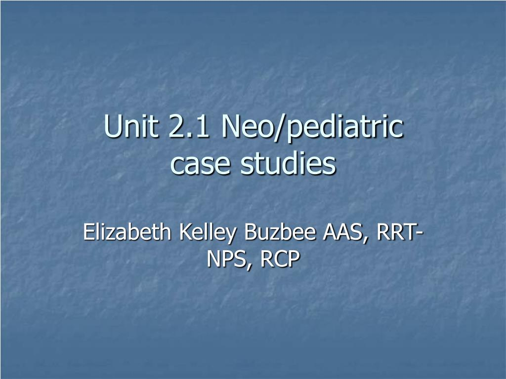 Unit 2.1 Neo/pediatric