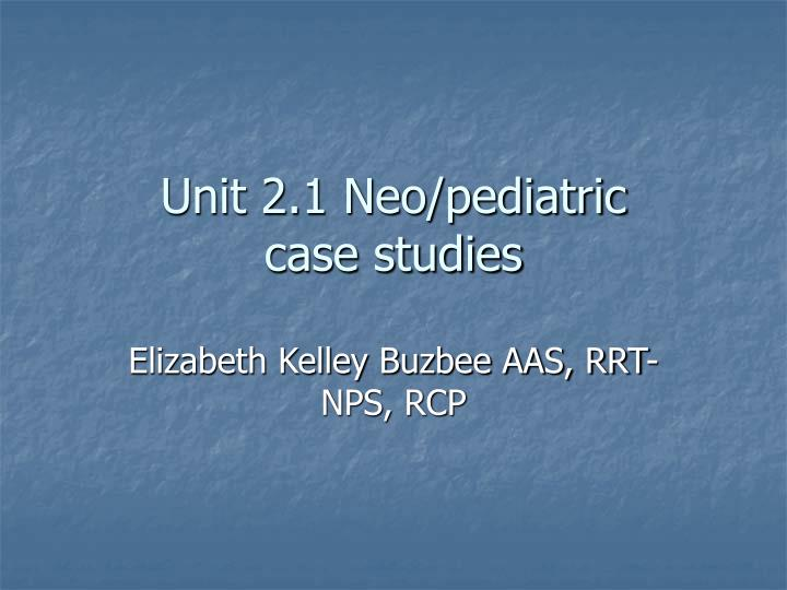 Unit 2 1 neo pediatric case studies