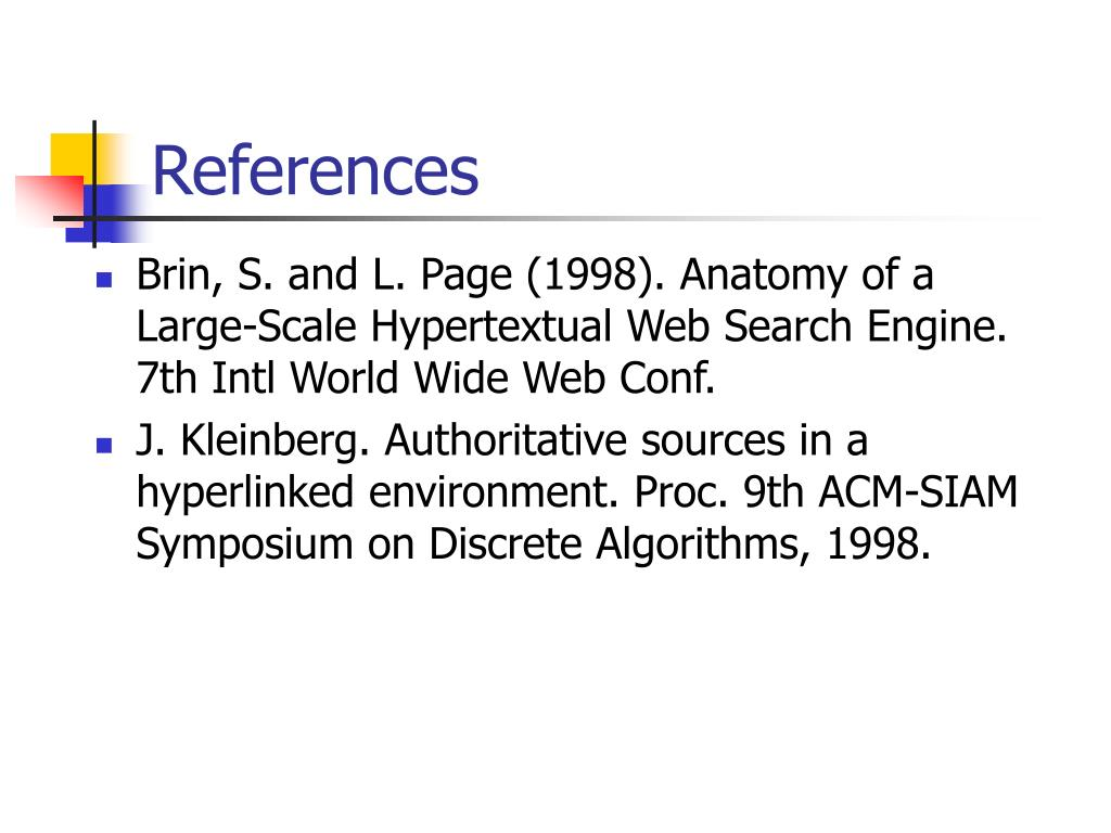 Brin, S. and L. Page (1998). Anatomy of a Large-Scale Hypertextual Web Search Engine. 7th Intl World Wide Web Conf.
