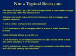 not a typical recession