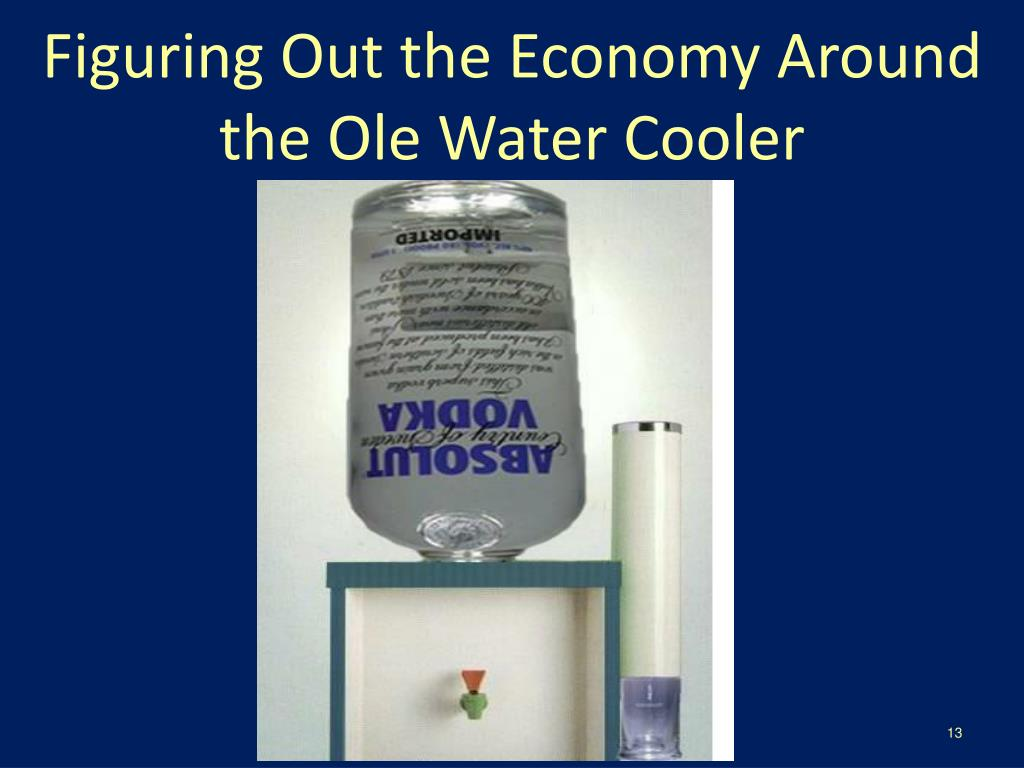 Figuring Out the Economy Around the Ole Water Cooler