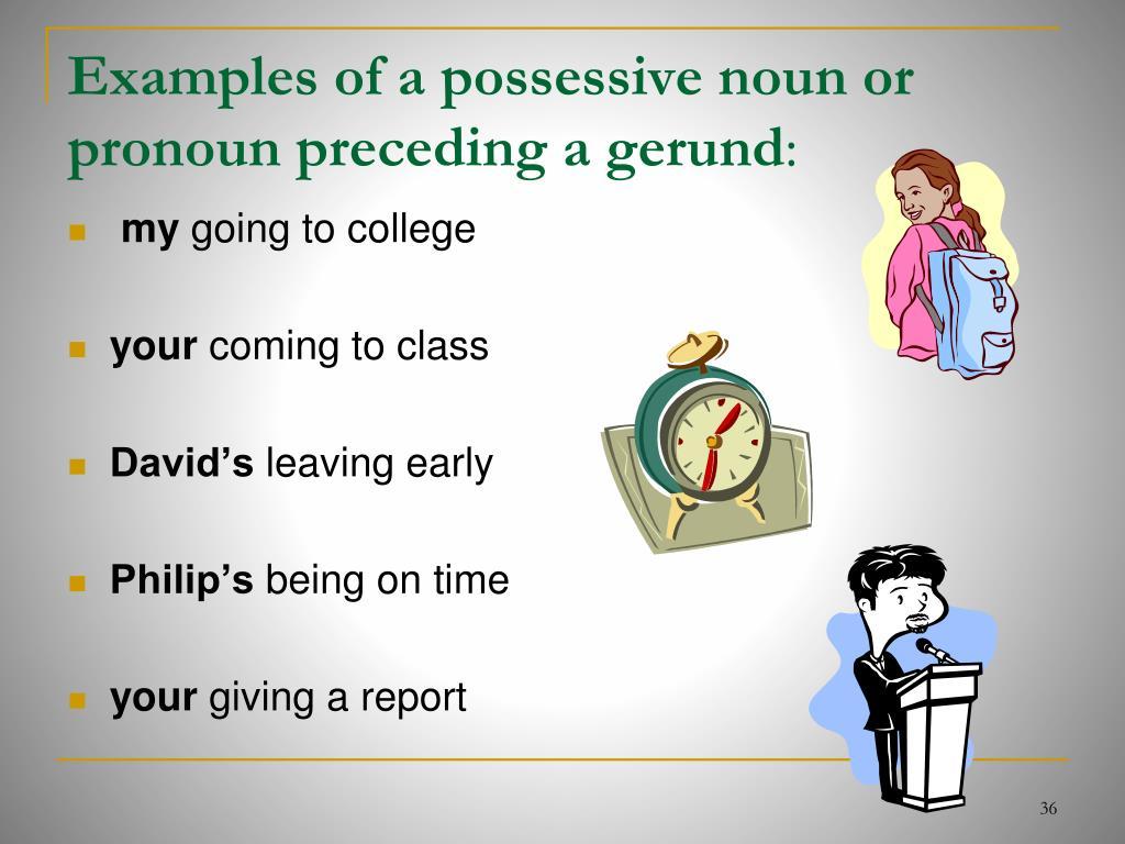 Examples of a possessive noun or pronoun preceding a gerund