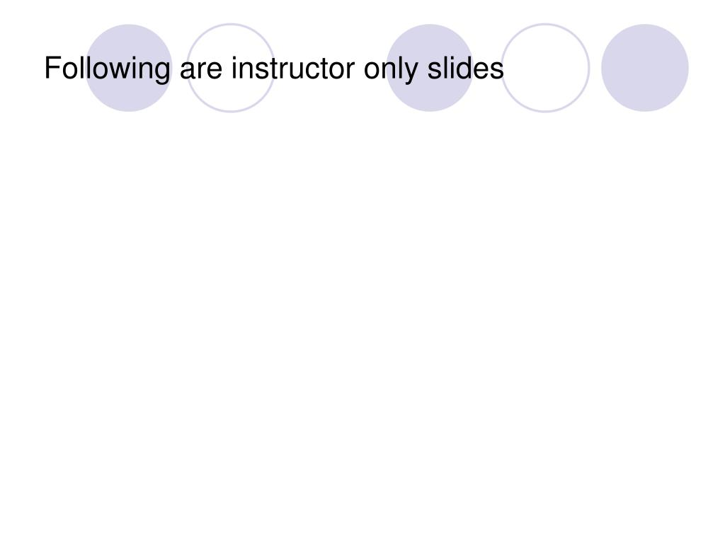 Following are instructor only slides