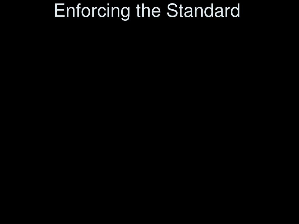 Enforcing the Standard