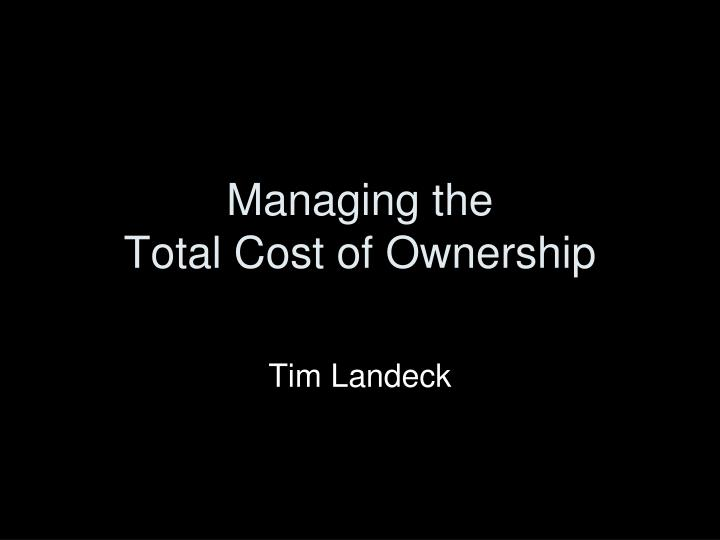 Managing the total cost of ownership