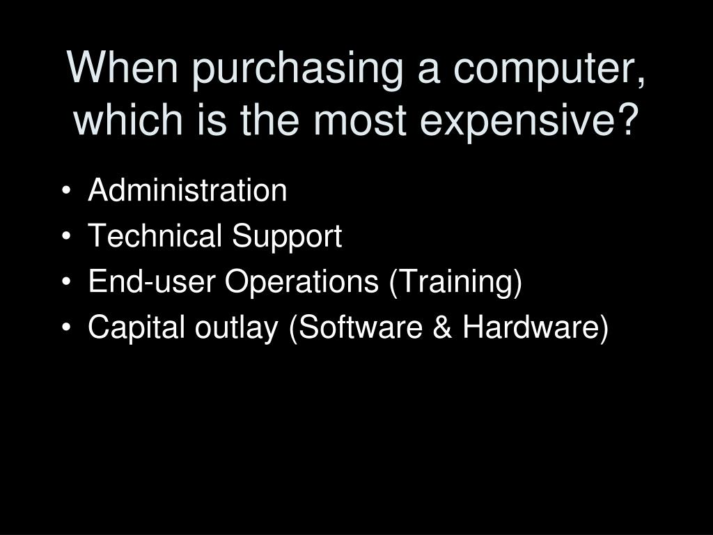 When purchasing a computer, which is the most expensive?