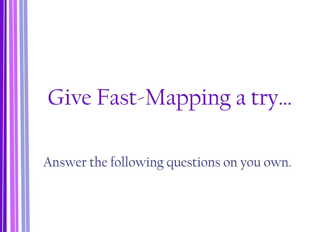 Give Fast-Mapping a try…