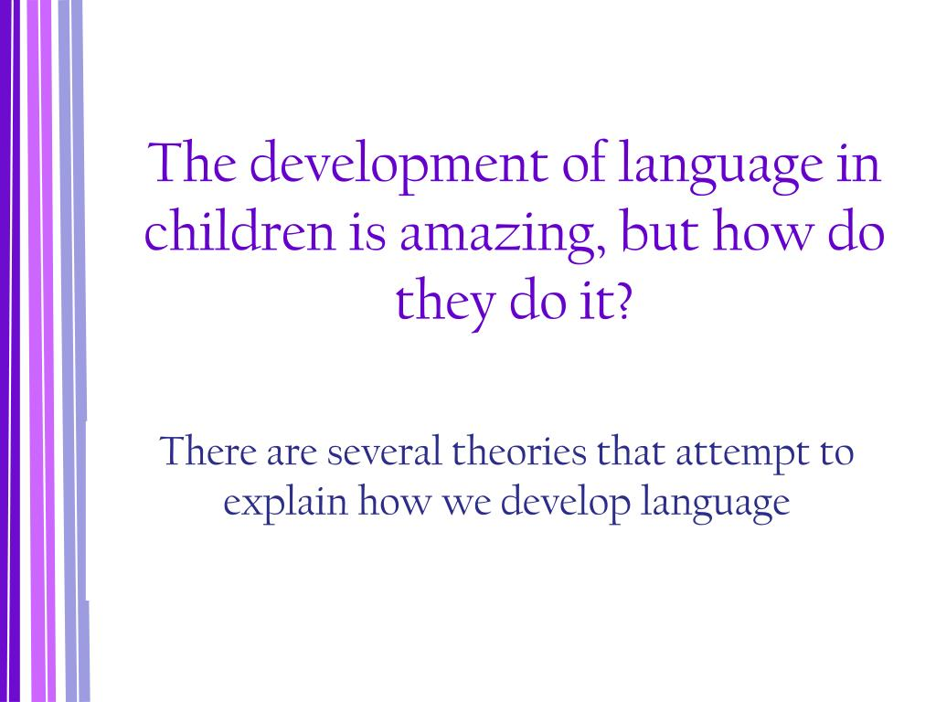 The development of language in children is amazing, but how do they do it?