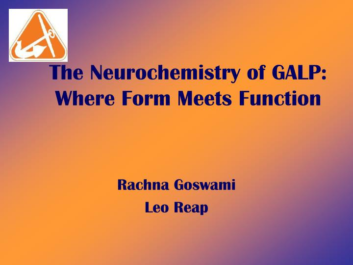 The neurochemistry of galp where form meets function