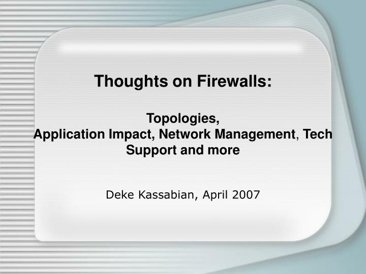 Thoughts on firewalls topologies application impact network management tech support and more