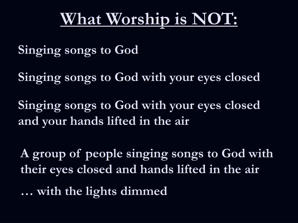 What Worship is NOT: