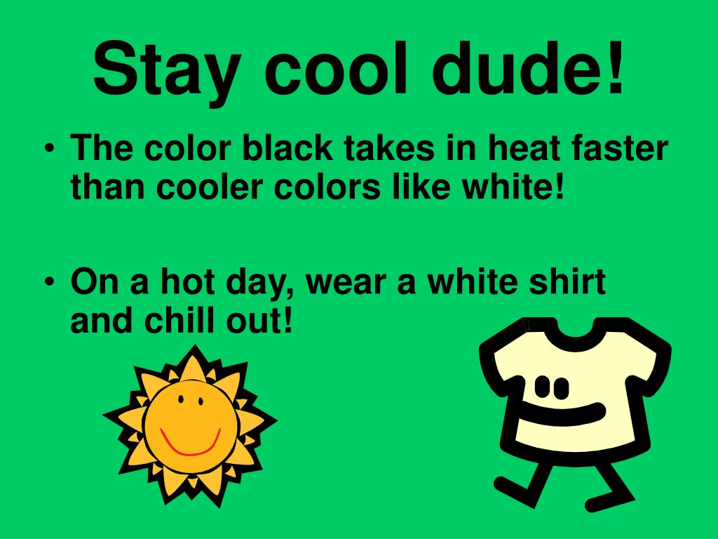 Stay cool dude!