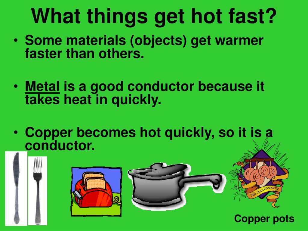 What things get hot fast?