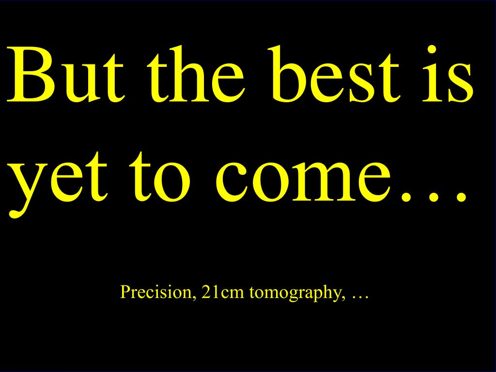 But the best is yet to come…