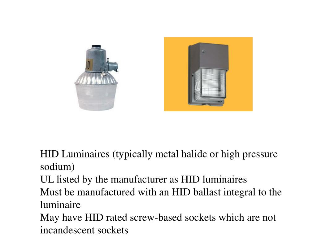 HID Luminaires (typically metal halide or high pressure sodium)