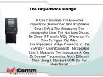 the impedance bridge56